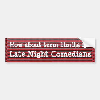 How about term limits for Late Night Comedians Car Bumper Sticker