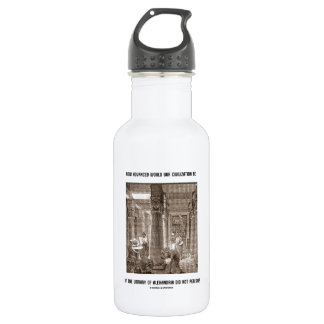 How Advanced Civilization Be If Library Alexandria 532 Ml Water Bottle