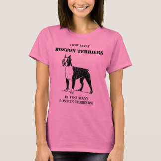 How Many Boston Terriers is Too Many T-Shirt