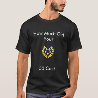 How Much Did Your, 50 Cost T-Shirt