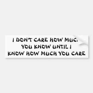 How Much Do You Care. Care To Know? Bumper Sticker