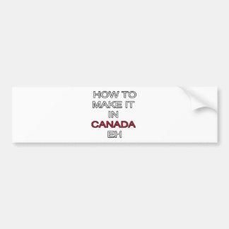 HOW TO MAKE IT IN CANADA EH! BUMPER STICKER