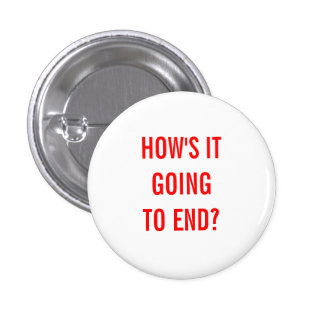 How's It Going To End? 3 Cm Round Badge
