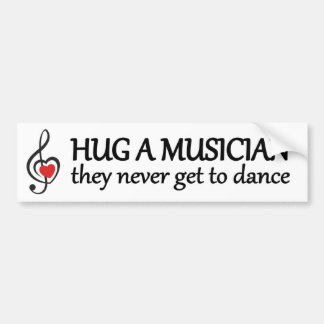 hug a musician they never get to dance funny music bumper sticker