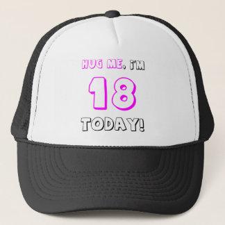 Hug me, I'm 18 today! Trucker Hat