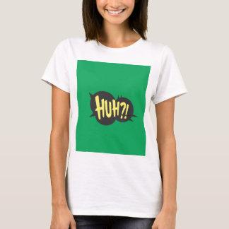 huh?!? T-Shirt