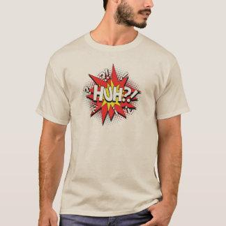 HUH?! tee shirt