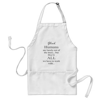 Humans are ALL we have! Standard Apron