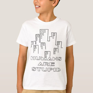Humans are Stupid T-Shirt
