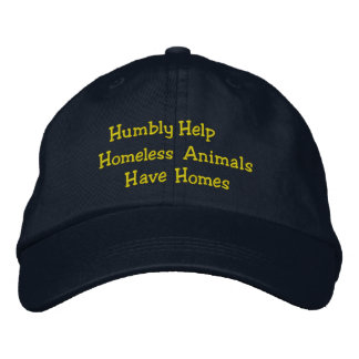 Humbly Help Homeless Animals Have Homes Hat Embroidered Hats
