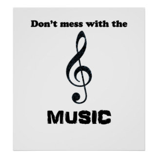 "Humorous Music Poster ""Don't Mess with the MUSIC"""