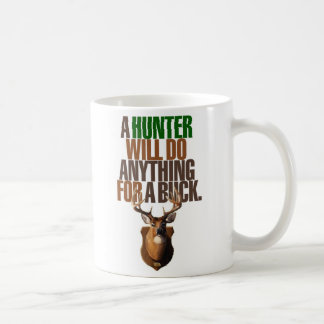 Hunting 'A Hunter Will Do Anything For A Buck' Coffee Mugs
