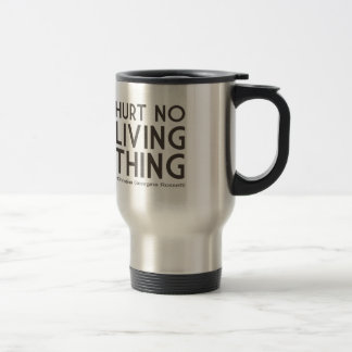 Hurt No Living Thing Quote Stainless Steel Travel Mug