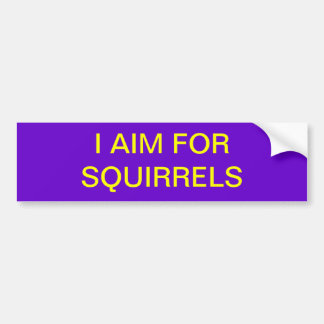 I aim for squirrels bumper sticker