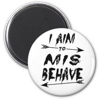 I aim to mis behave magnet