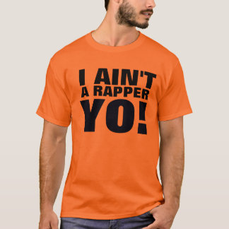 I Ain't a Rapper, Yo! T-Shirt