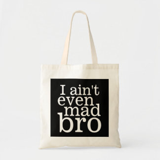 I ain't even mad bro budget tote bag