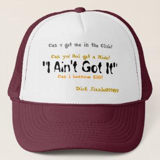 """""""I Ain't Got It"""", Can i borrow $20?, Can u get ... Trucker Hat"""