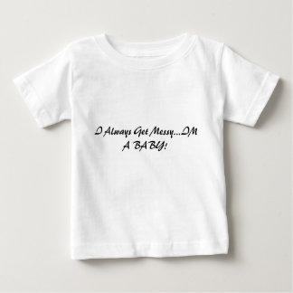 I Always Get Messy...IM A BABY! Tee Shirt