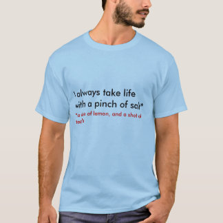 I always take life with a pinch of salt* T-Shirt
