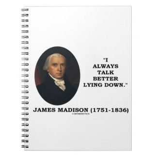 I Always Talk Better Lying Down James Madison Notebook