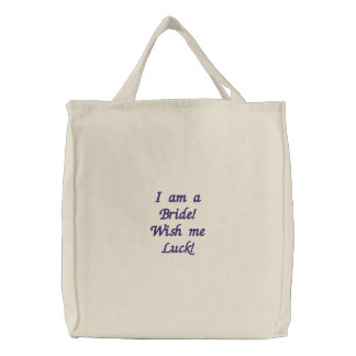 I am a Bride! Wish me Luck! Embroidered Tote Bag