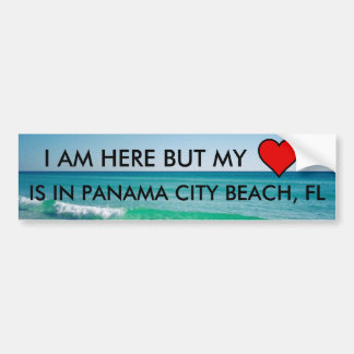 I AM HERE BUT MY HEART IS IN PANAMA CITY BEACH, FL BUMPER STICKER