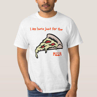 I am here just will be the pizza T-Shirt