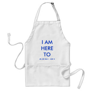 I AM HERE TO SERVE! STANDARD APRON