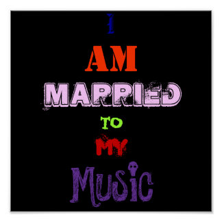I AM Married TO MY Music Print