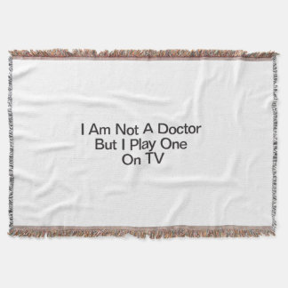 I Am Not A Doctor But I Play One On TV Throw Blanket