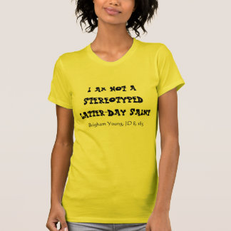 I am not a stereotyped LDS, Brigham Young JD 8:185 T-Shirt