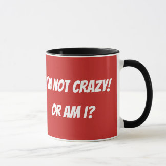 I Am Not Crazy Funny Mug