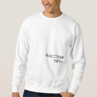 """I am not here"" Sweatshirt"