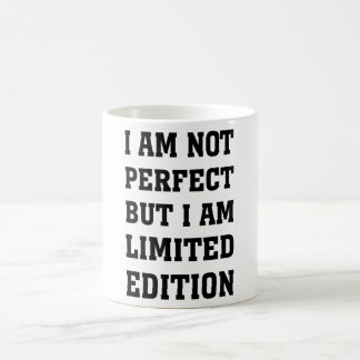 I AM NOT PERFECT BUT I AM LIMITED EDITION COFFEE MUG