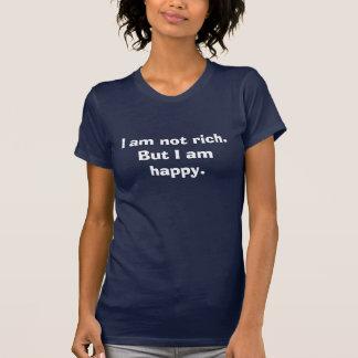 I am not rich. But I am happy. T-shirts