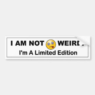I Am Not Weird, I'm A Limited edition. Funny decal