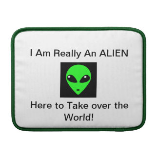 I Am Really an Alien Here to take over The World MacBook Sleeve