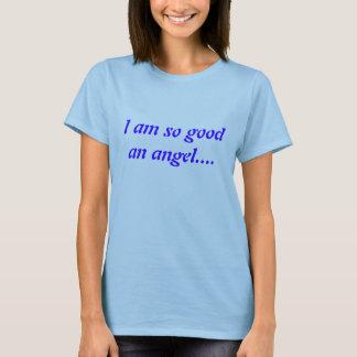 I am so good an angel.... T-Shirt