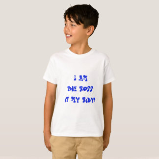 I am the Boss of my body T-Shirt
