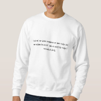 I ask not for devine providence or more riches ... sweatshirt