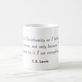 """""""I believe in Christianity..."""" CS Lewis Coffee Cup"""