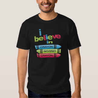 I believe in Crayons T Shirts