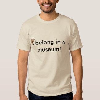 I belong in a museum shirt