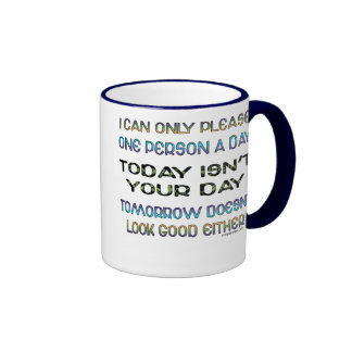 I Can Only Please One Person A Day Humor Mugs