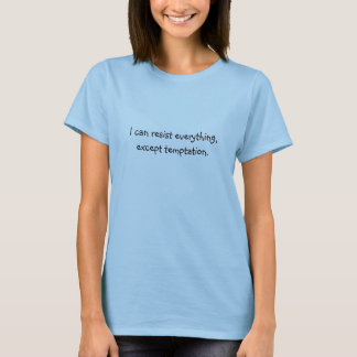 I can resist everything, except temptation T-Shirt