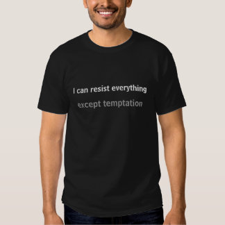 I can resist everything except temptation tee shirts