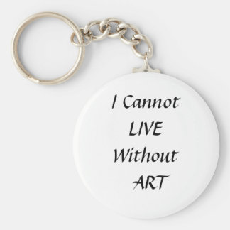 I Cannot Live Without Art Key Chain