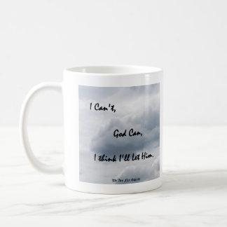 I Can't, God Can; I think I'll Let Him Coffee Mug
