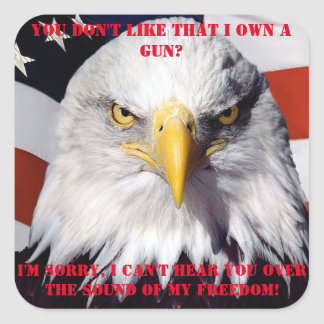 I can't hear you over the sound of my FREEDOM! Square Sticker